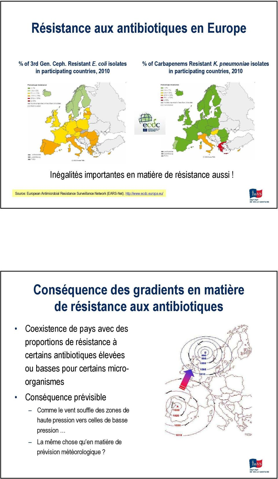 Source: European Antimicrobial Resistance Surveillance Network (EARS-Net). http://www.ecdc.europa.