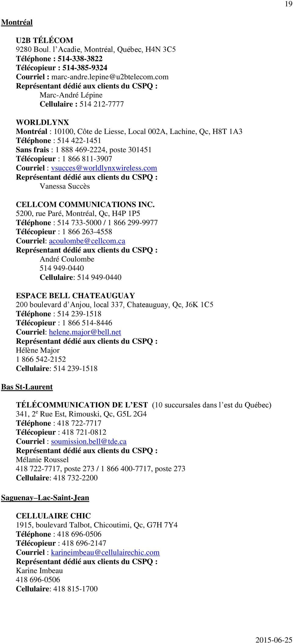 Télécopieur : 1 866 811-3907 Courriel : vsucces@worldlynxwireless.com Vanessa Succès CELLCOM COMMUNICATIONS INC.