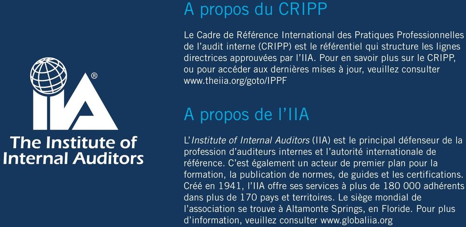 org/goto/ippf A propos de l IIA L Institute of Internal Auditors (IIA) est le principal défenseur de la profession d auditeurs internes et l autorité internationale de référence.