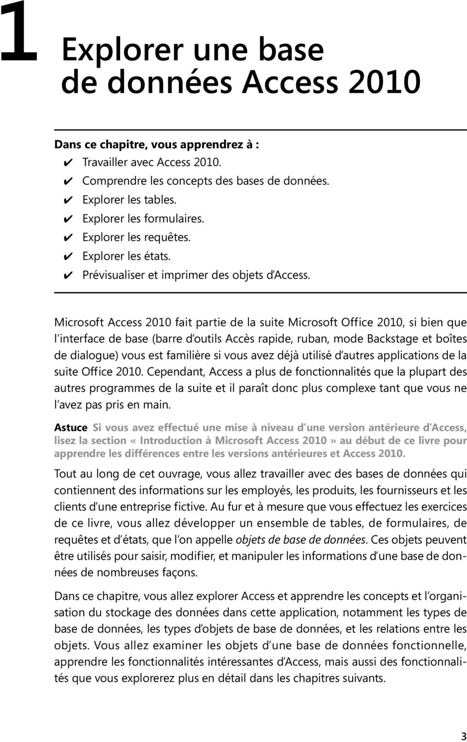 Microsoft Access 2010 fait partie de a suite Microsoft Office 2010, si bien que interface de base (barre d outis Accès rapide, ruban, mode Backstage et boîtes de diaogue) vous est famiière si vous