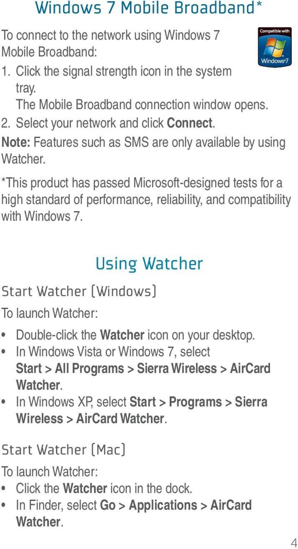 *This product has passed Microsoft-designed tests for a high standard of performance, reliability, and compatibility with Windows 7.