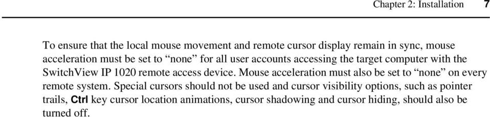 Mouse acceleration must also be set to none on every remote system.