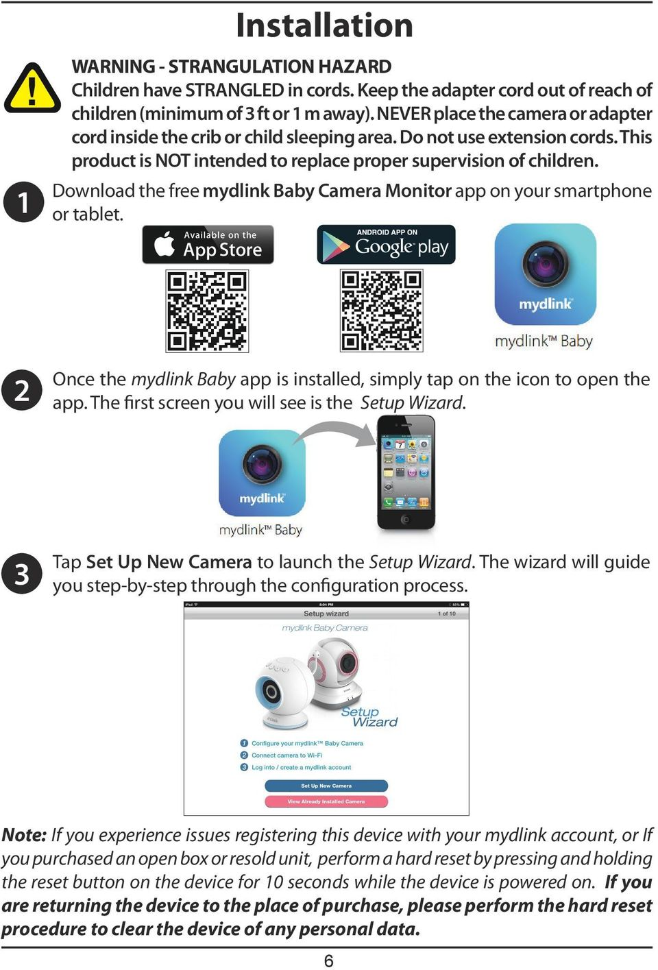 Download the free mydlink Baby Camera Monitor app on your smartphone or tablet. 2 Once the mydlink Baby app is installed, simply tap on the icon to open the app.