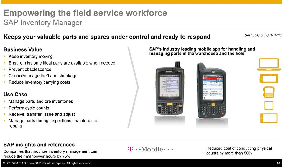 industry leading mobile app for handling and managing parts in the warehouse and the field Use Case Manage parts and ore inventories Perform cycle counts Receive, transfer, issue and adjust Manage