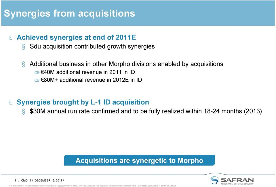 80M+ additional revenue in 2012E in ID Ł Synergies brought by L-1 ID acquisition $30M annual run rate confirmed