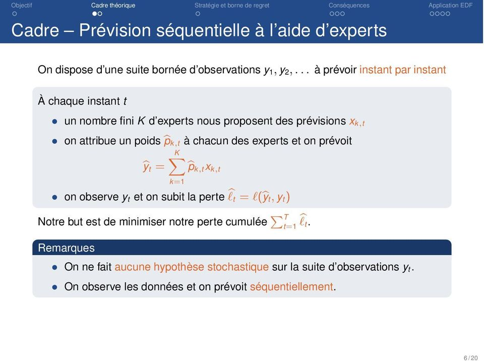 des experts et on prévoit KX by t = bp k,tx k,t k=1 on observe y t et on subit la perte b`t = `(by t, y t) Notre but est de minimiser