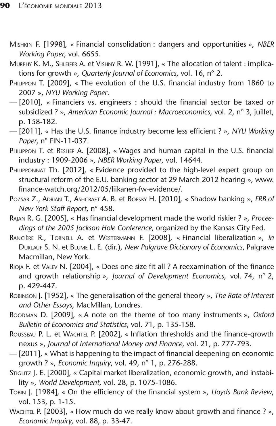 [2009], «The evolution of the U.S. financial industry from 1860 to 2007», NYU Working Paper. [2010], «Financiers vs. engineers : should the financial sector be taxed or subsidized?