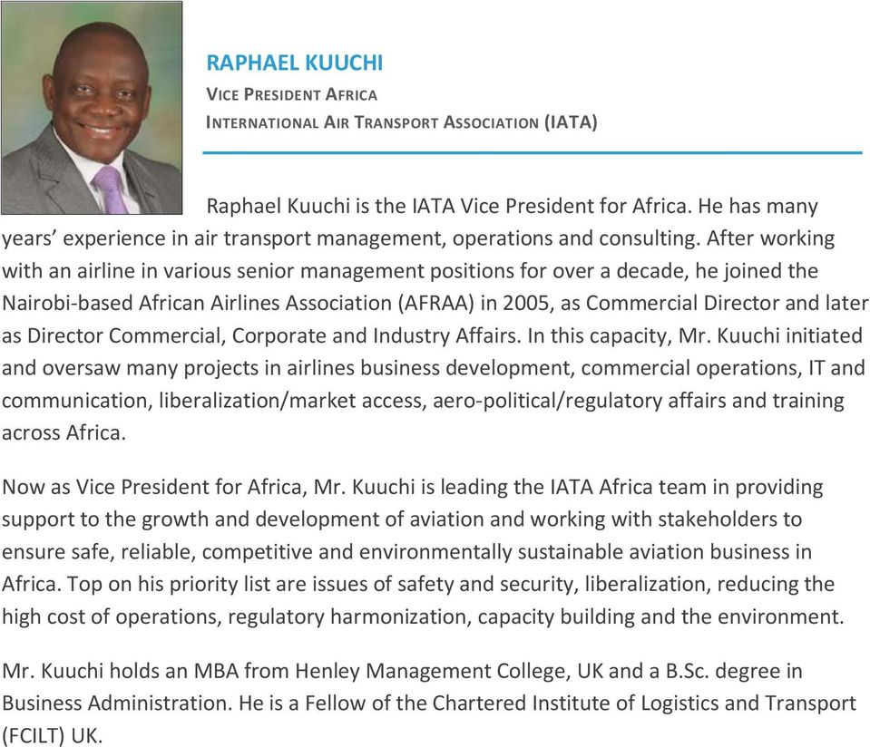After working with an airline in various senior management positions for over a decade, he joined the Nairobi-based African Airlines Association (AFRAA) in 2005, as Commercial Director and later as