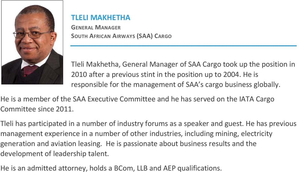 He is a member of the SAA Executive Committee and he has served on the IATA Cargo Committee since 2011. Tleli has participated in a number of industry forums as a speaker and guest.