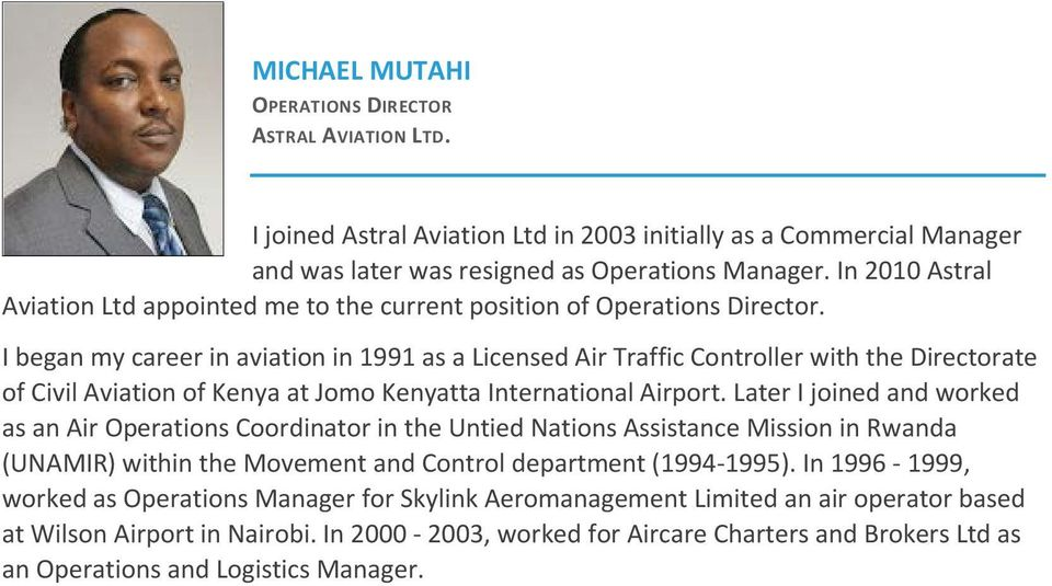 I began my career in aviation in 1991 as a Licensed Air Traffic Controller with the Directorate of Civil Aviation of Kenya at Jomo Kenyatta International Airport.