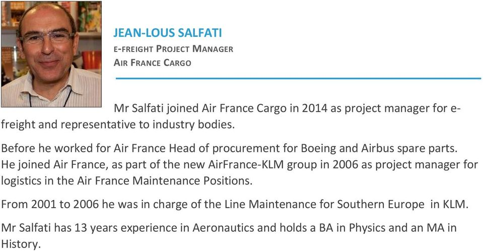 He joined Air France, as part of the new AirFrance-KLM group in 2006 as project manager for logistics in the Air France Maintenance Positions.