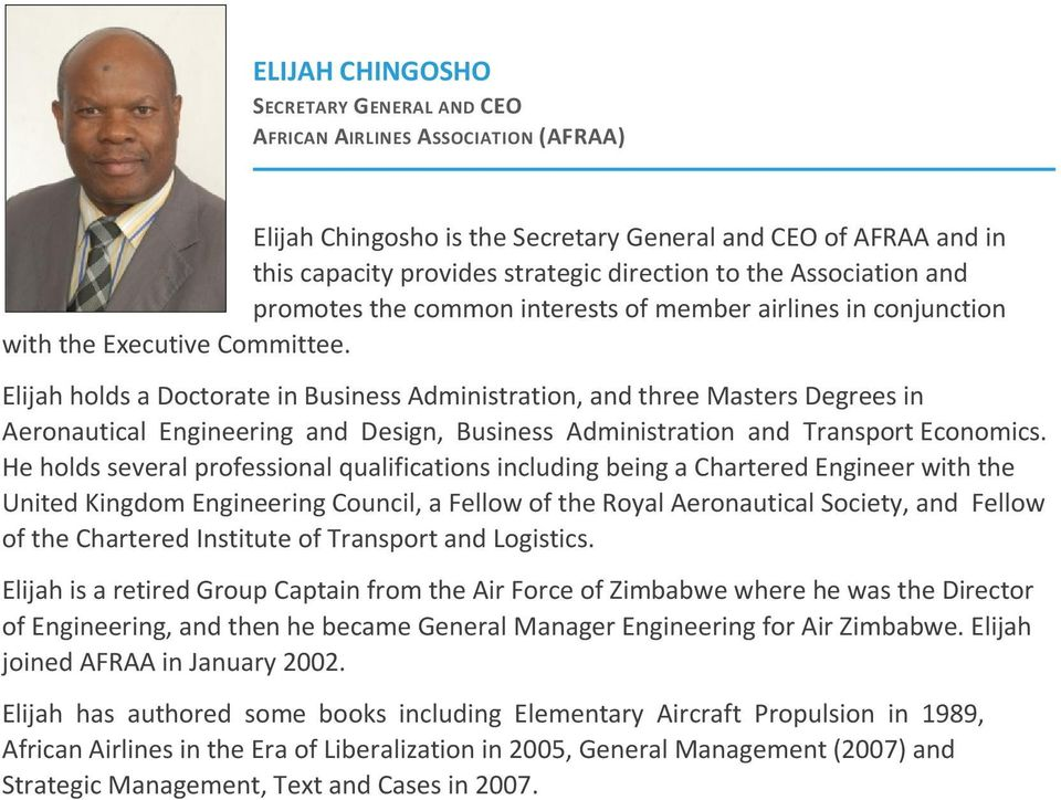 Elijah holds a Doctorate in Business Administration, and three Masters Degrees in Aeronautical Engineering and Design, Business Administration and Transport Economics.