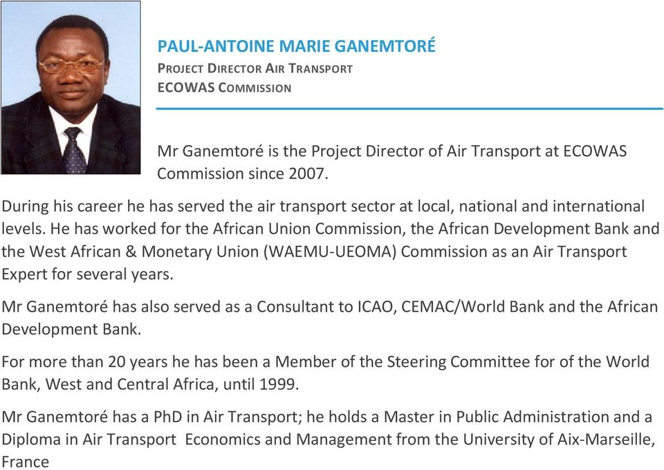 He has worked for the African Union Commission, the African Development Bank and the West African & Monetary Union (WAEMU-UEOMA) Commission as an Air Transport Expert for several years.