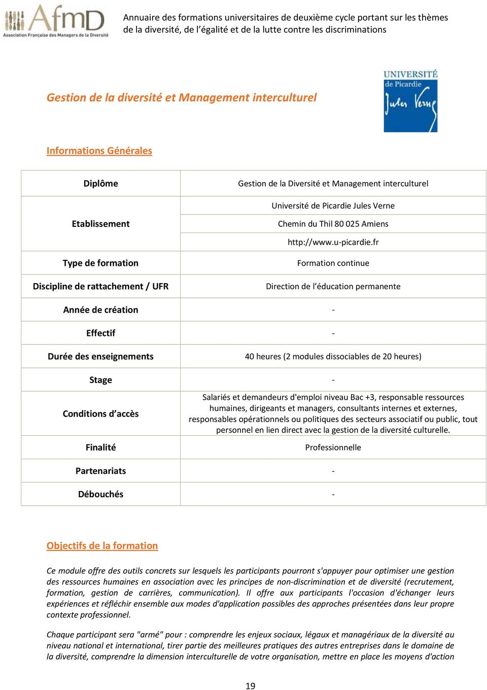 fr Type de formation Discipline de rattachement / UFR Formation continue Direction de l éducation permanente Année de création Effectif Durée des enseignements 40 heures (2 modules dissociables de 20