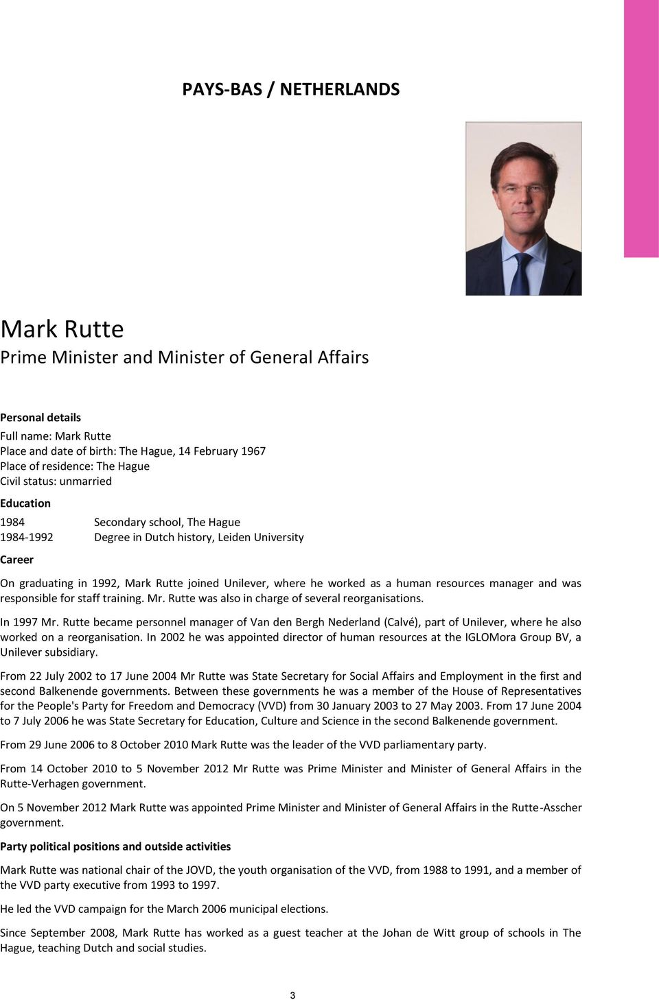 as a human resources manager and was responsible for staff training. Mr. Rutte was also in charge of several reorganisations. In 1997 Mr.