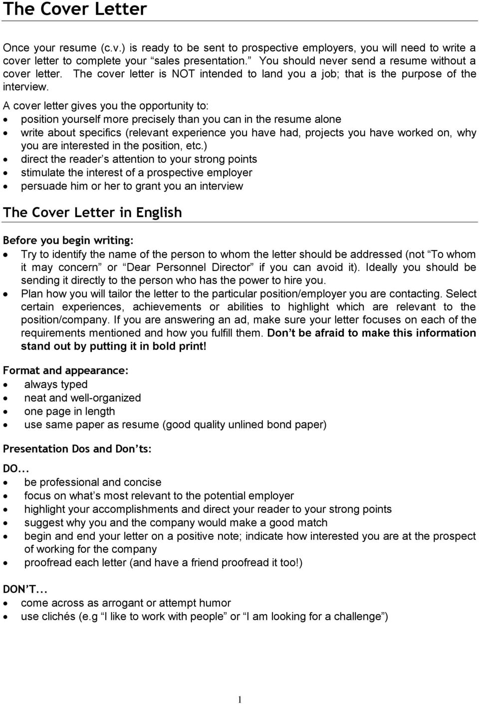 A cover letter gives you the opportunity to: position yourself more precisely than you can in the resume alone write about specifics (relevant experience you have had, projects you have worked on,