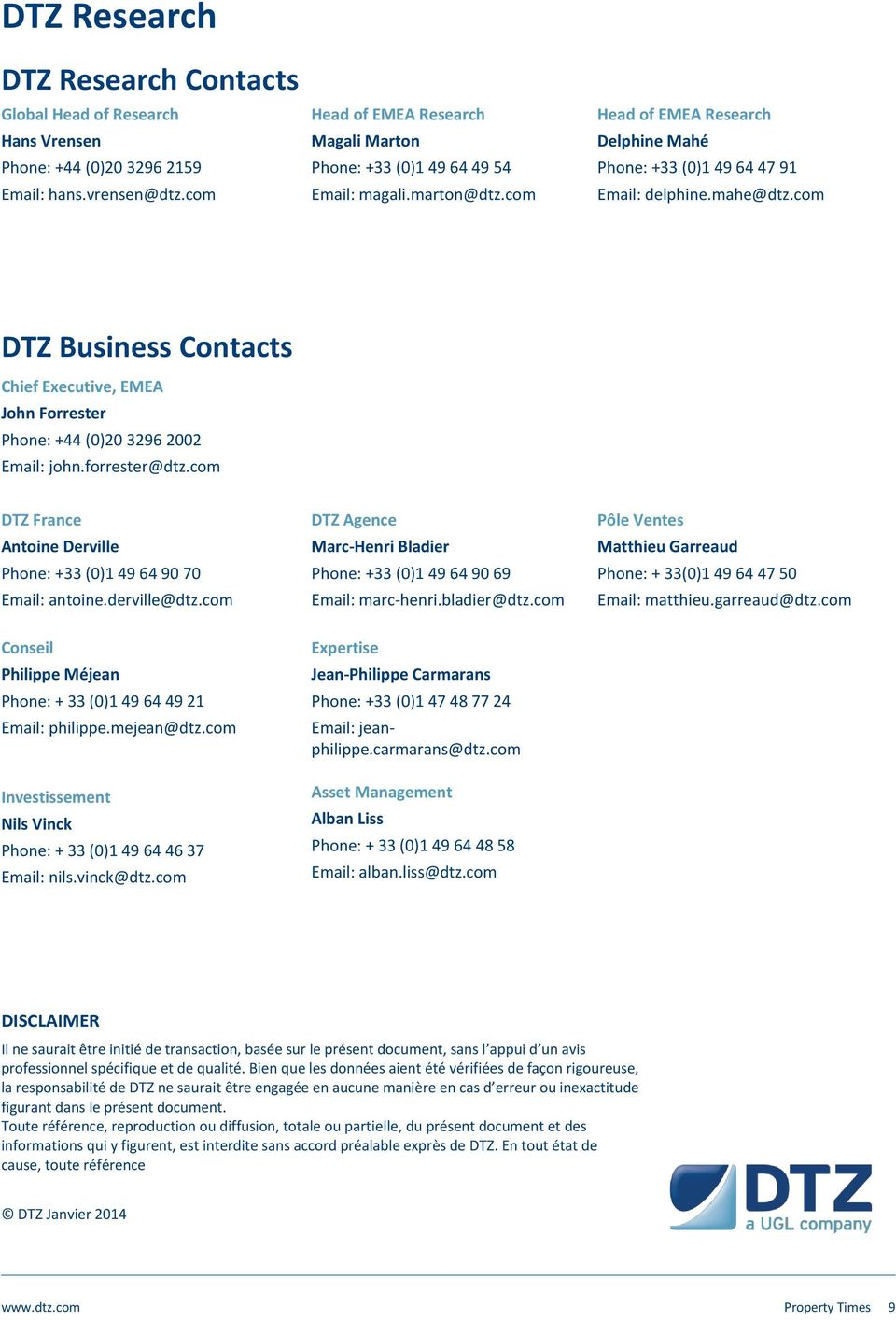 com DTZ Business Contacts Chief Executive, EMEA John Forrester Phone: +44 ()2 3296 22 Email: john.forrester@dtz.com DTZ France Antoine Derville Phone: +33 ()1 49 64 9 7 Email: antoine.derville@dtz.