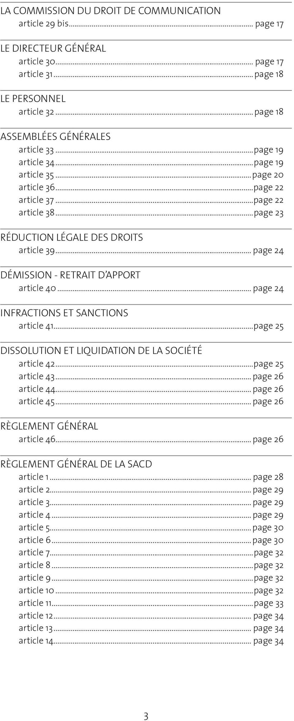 .. page 24 DÉMISSION - RETRAIT D APPORT article 40... page 24 INFRACTIONS ET SANCTIONS article 41...page 25 Dissolution ET liquidation DE LA SOCIÉTÉ article 42...page 25 article 43.