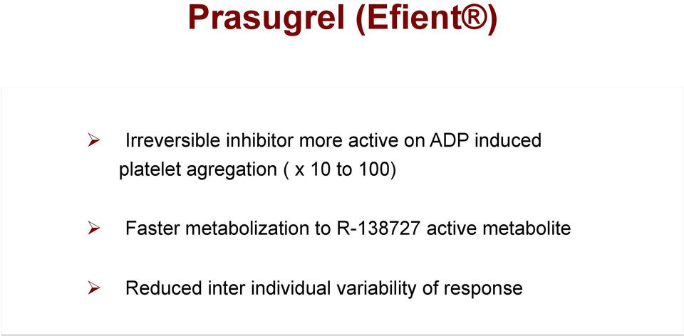 100) Faster metabolization to R-138727 active