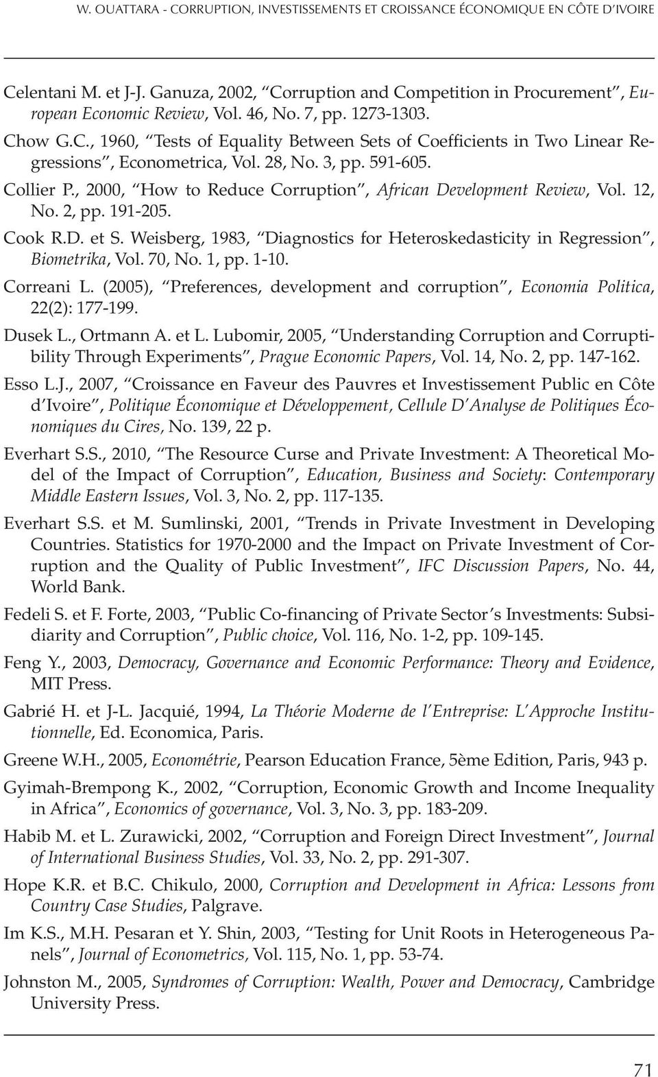 , 2000, How to Reduce Corruption, African Development Review, Vol. 12, No. 2, pp. 191-205. Cook R.D. et S. Weisberg, 1983, Diagnostics for Heteroskedasticity in Regression, Biometrika, Vol. 70, No.
