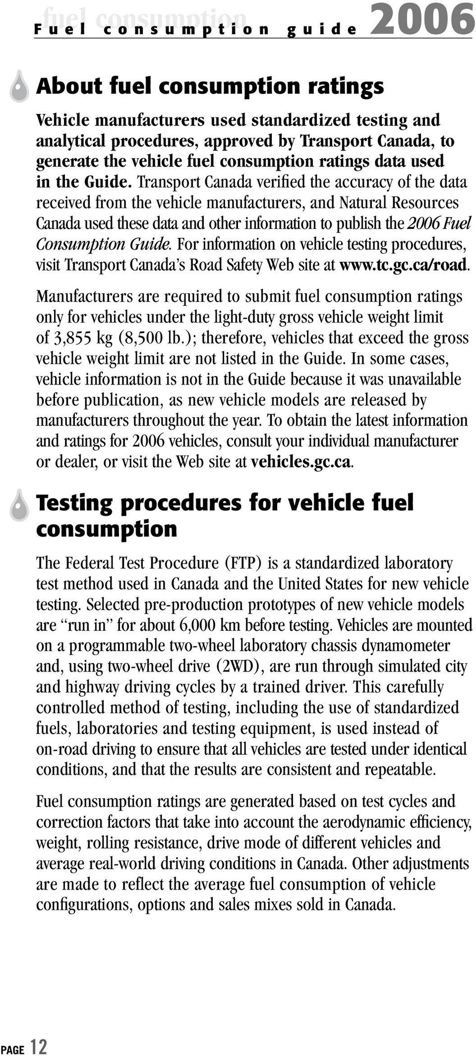 Transport Canada verified the accuracy of the data received from the vehicle manufacturers, and Natural Resources Canada used these data and other information to publish the 2006 Fuel Consumption