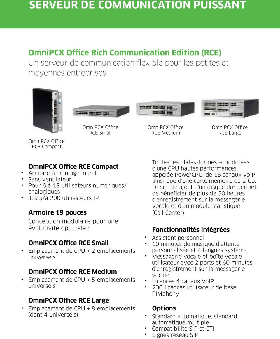 utilisateurs IP Armoire 19 pouces Conception modulaire pour une évolutivité optimale : OmniPCX Office RCE Small Emplacement de CPU + 2 emplacements universels OmniPCX Office RCE Medium Emplacement de