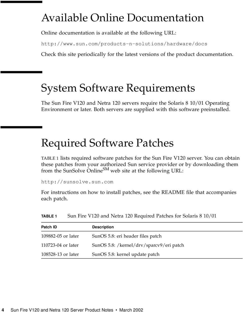 System Software Requirements The Sun Fire V120 and Netra 120 servers require the Solaris 8 10/01 Operating Environment or later. Both servers are supplied with this software preinstalled.