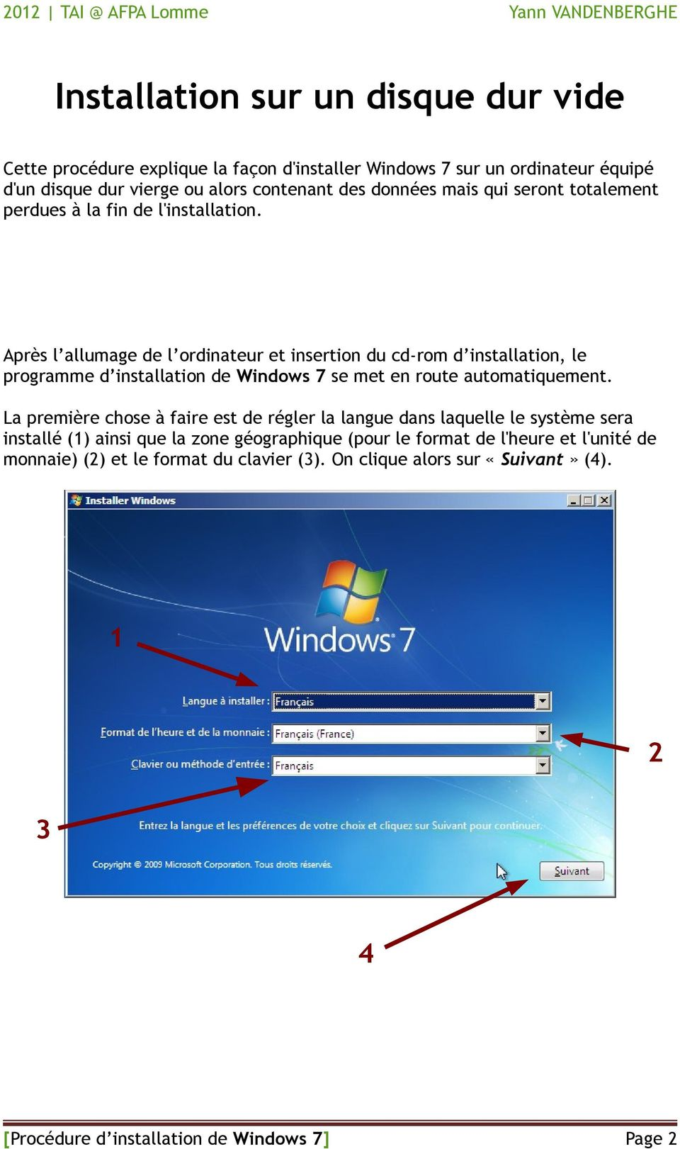 Après l allumage de l ordinateur et insertion du cd-rom d installation, le programme d installation de Windows 7 se met en route automatiquement.