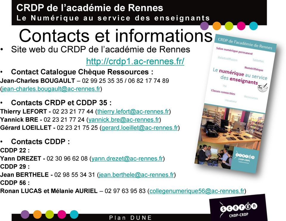 fr) Contacts CRDP et CDDP 35 : Thierry LEFORT - 02 23 21 77 44 (thierry.lefort@ac-rennes.fr) Yannick BRE - 02 23 21 77 24 (yannick.bre@ac-rennes.