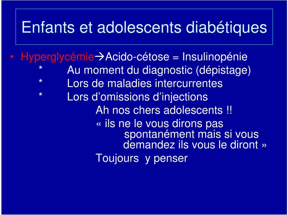 intercurrentes * Lors d omissions d injections Ah nos chers adolescents!