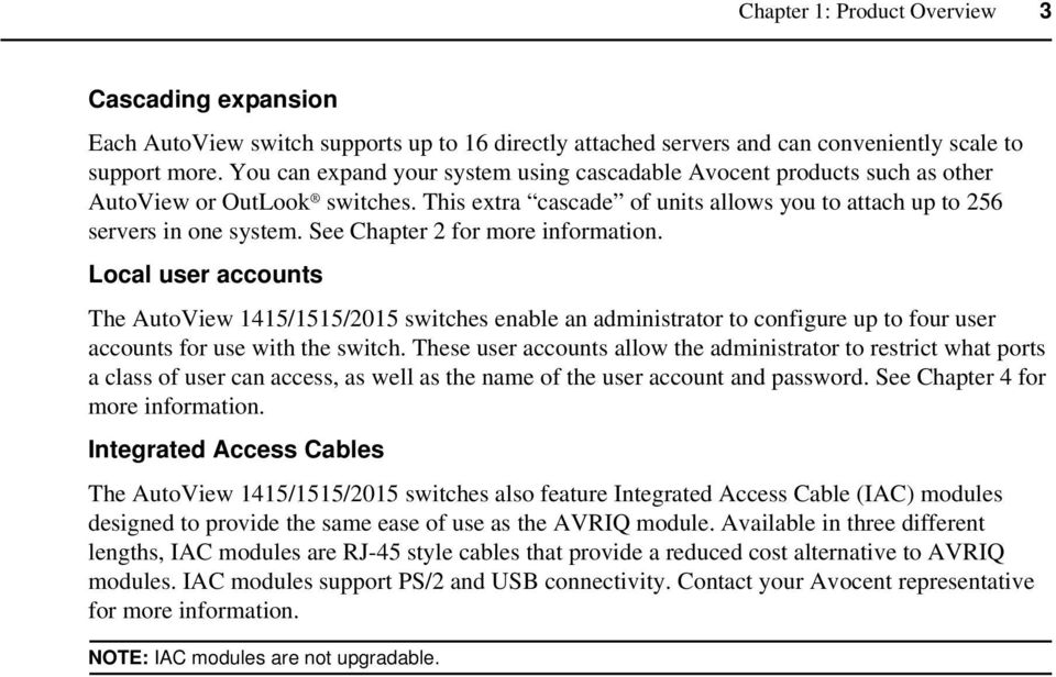 See Chapter 2 for more information. Local user accounts The AutoView 1415/1515/2015 switches enable an administrator to configure up to four user accounts for use with the switch.
