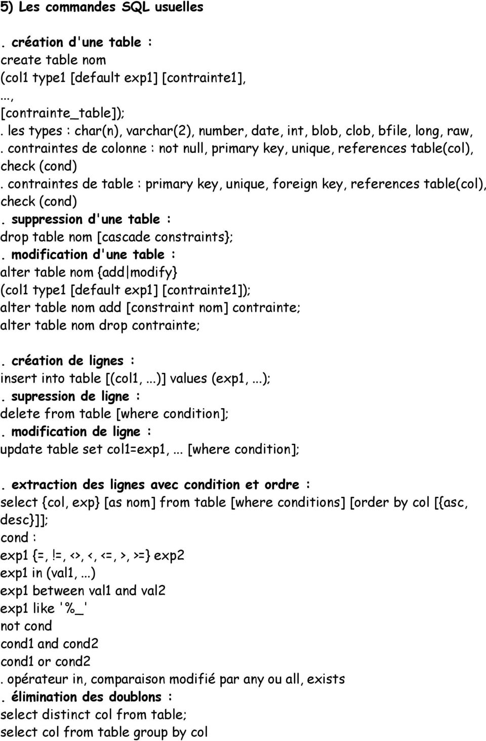 contraintes de table : primary key, unique, foreign key, references table(col), check (cond). suppression d'une table : drop table nom [cascade constraints};.