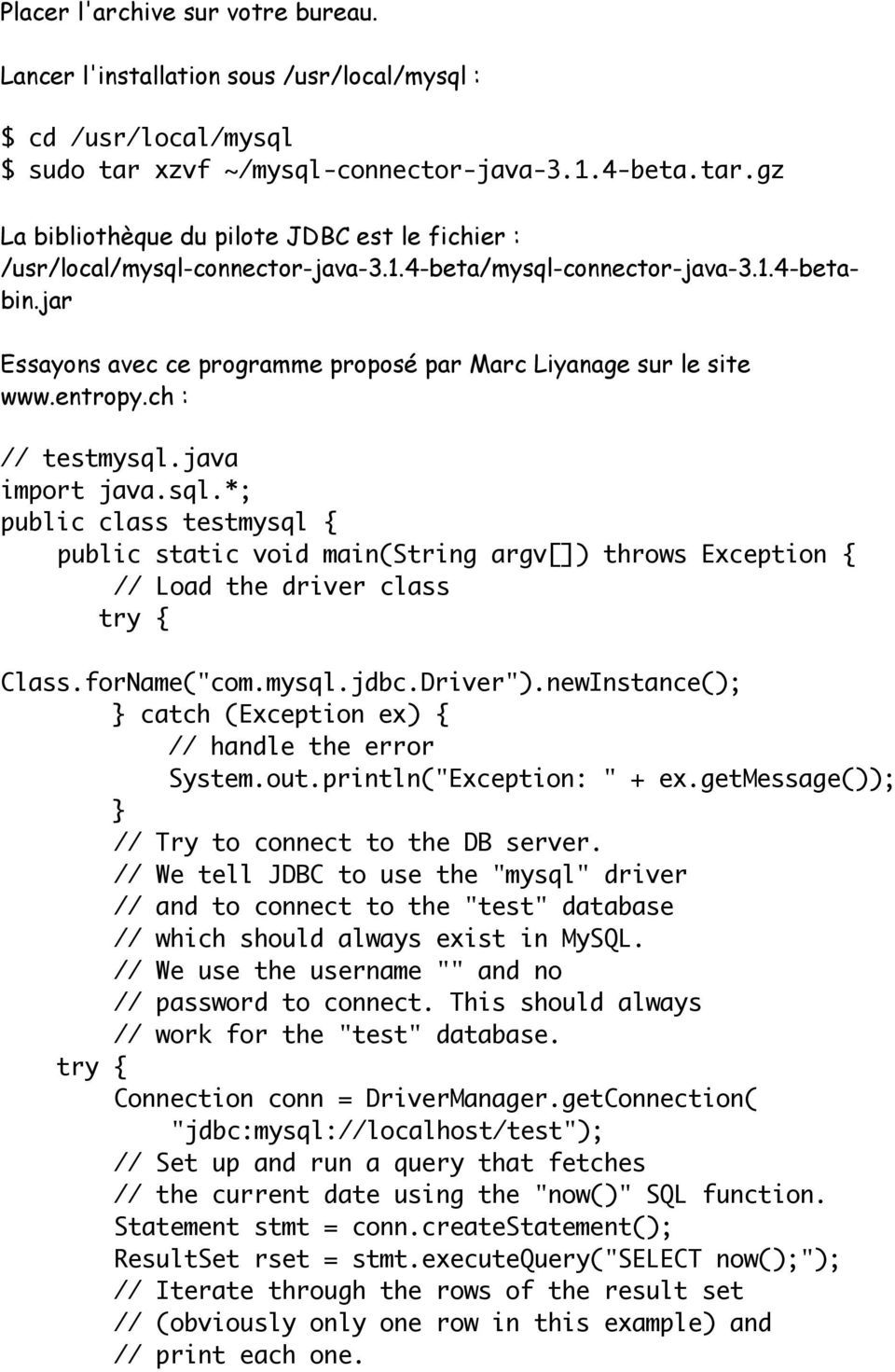 "forName(""com.mysql.jdbc.Driver"").newInstance(); } catch (Exception ex) { // handle the error System.out.println(""Exception: "" + ex.getmessage()); } // Try to connect to the DB server."
