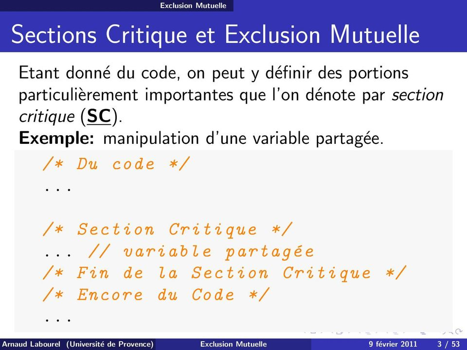 Exemple: manipulation d une variable partagée. /* Du code */... /* Section Critique */.