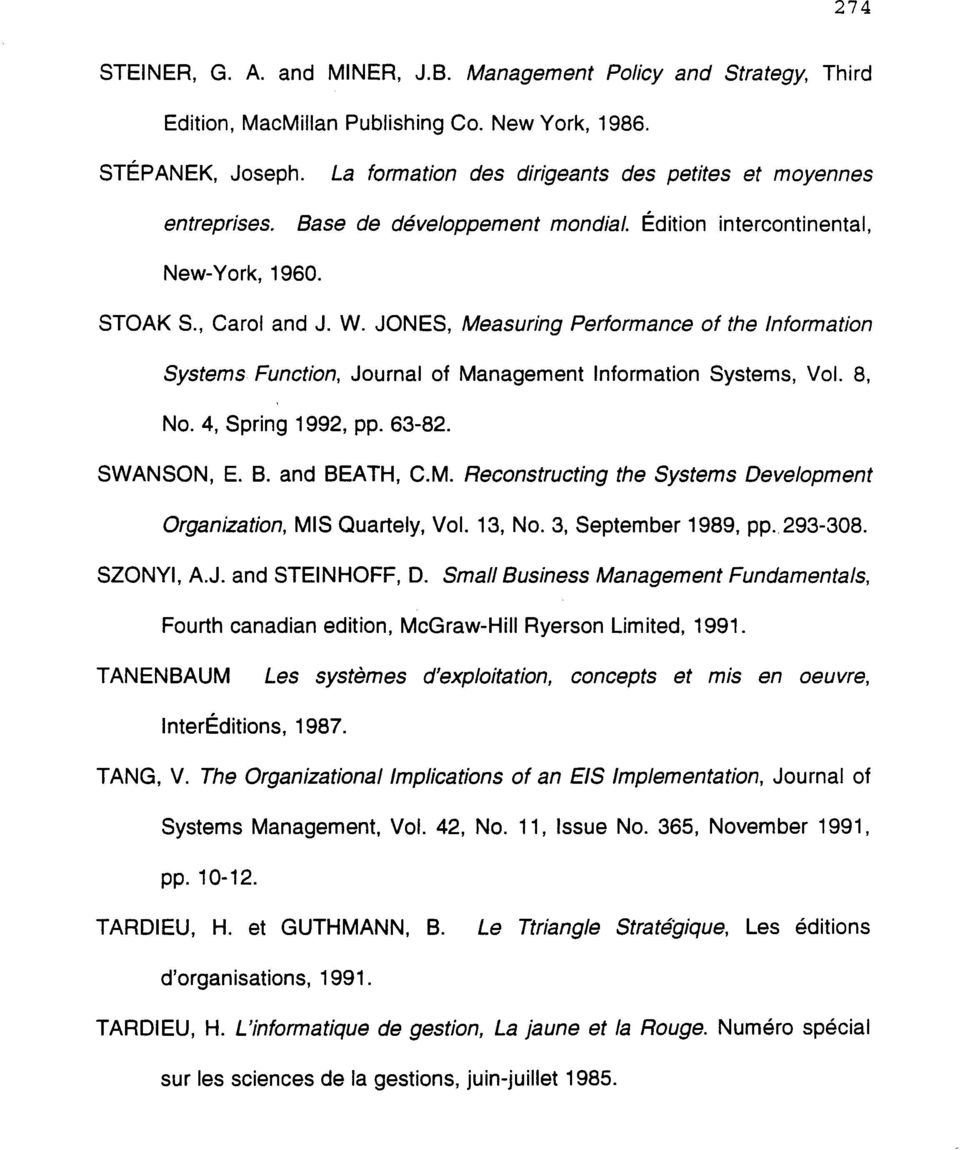 JONES, Measuring Performance of the Information Systems Function, Journal of Management Information Systems, Vol. 8, No. 4, Spring 1992, pp. 63-82. SWANSON, E. B. and BEATH, CM.