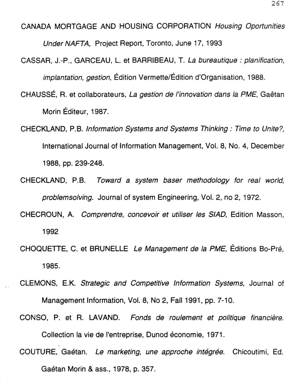 CHECKLAND, P.B. Information Systems and Systems Thinking : Time to Unite?, International Journal of Information Management, Vol. 8, No. 4, December 1988, pp. 239-248. CHECKLAND, P.B. Toward a system baser methodology for real world, problemsolving.