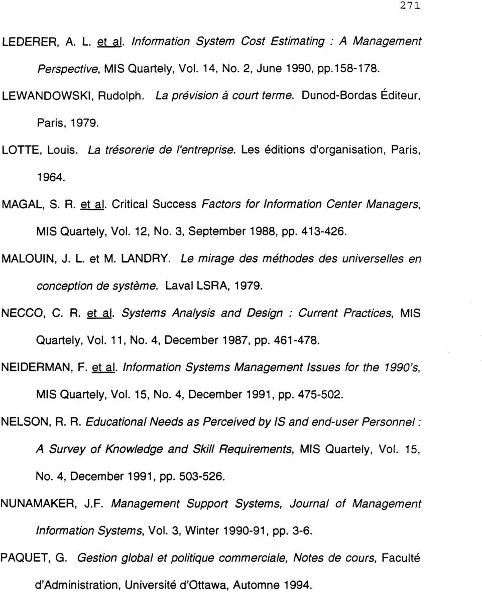 Critical Success Factors for Information Center Managers, MIS Quartely, Vol. 12, No. 3, September 1988, pp. 413-426. MALOUIN, J. L. et M. LANDRY.