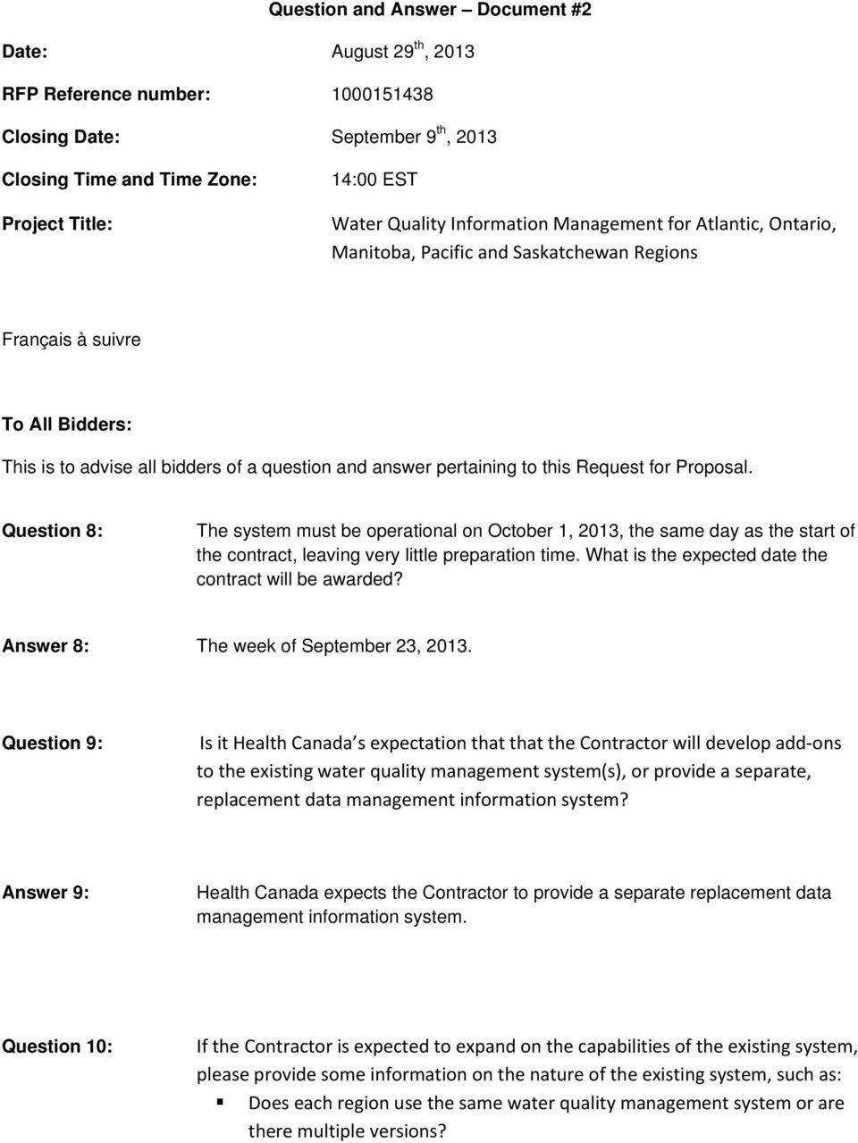 Request for Proposal. Question 8: The system must be operational on October 1, 2013, the same day as the start of the contract, leaving very little preparation time.