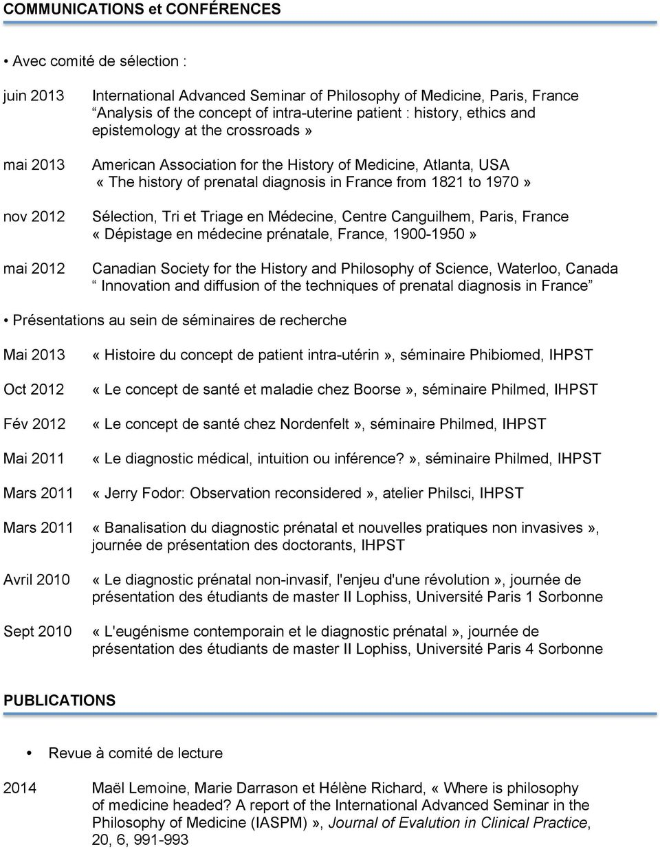 1970» Sélection, Tri et Triage en Médecine, Centre Canguilhem, Paris, France «Dépistage en médecine prénatale, France, 1900-1950» Canadian Society for the History and Philosophy of Science, Waterloo,