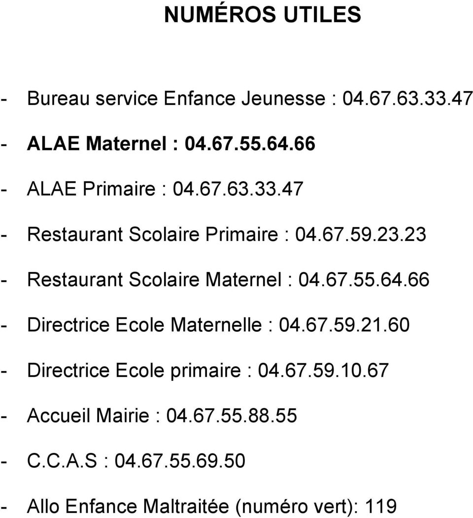 23 Restaurant Scolaire Maternel : 04.67.55.64.66 Directrice Ecole Maternelle : 04.67.59.21.