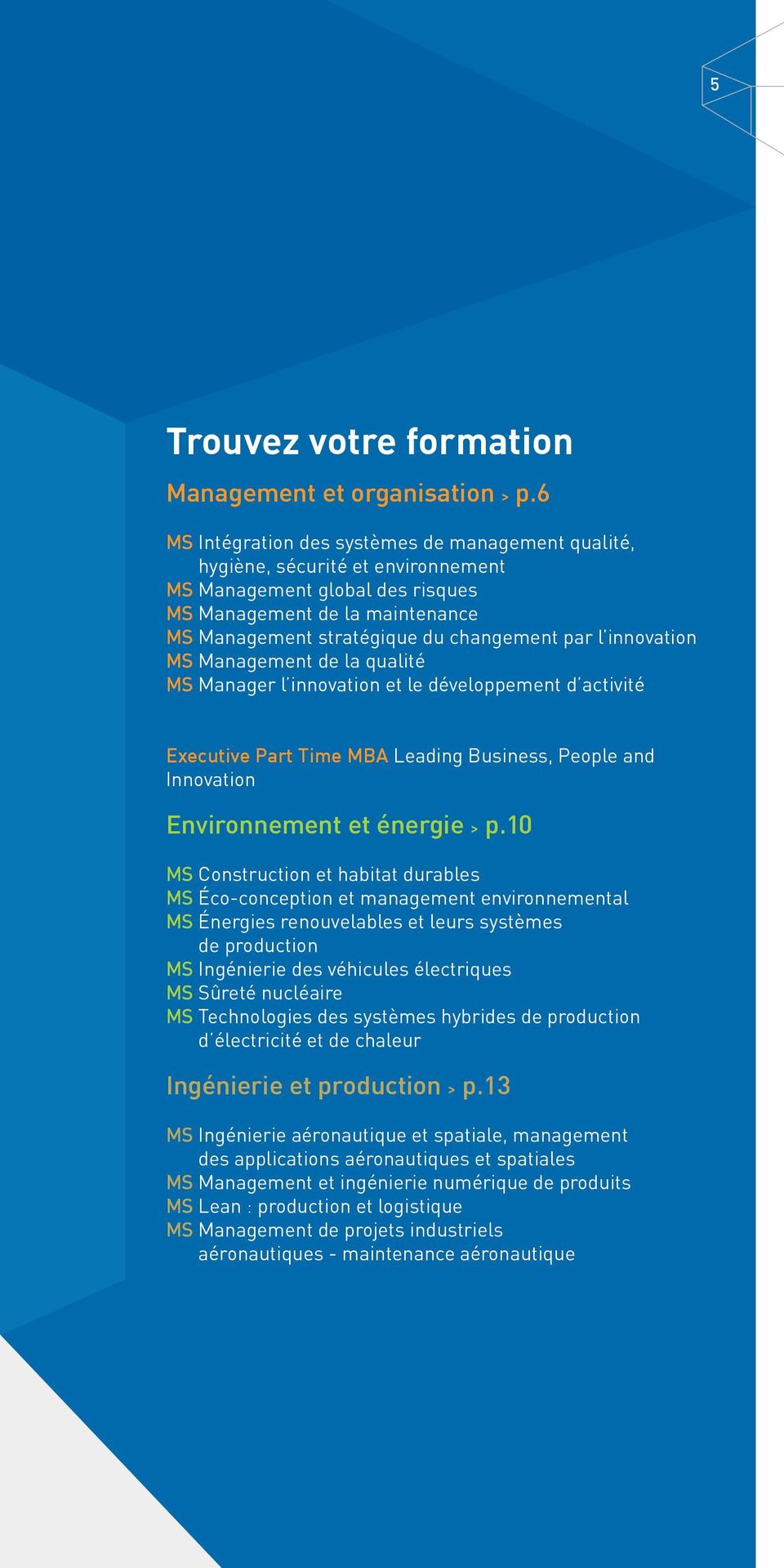 innovation MS Management de la qualité MS Manager l innovation et le développement d activité Executive Part Time MBA Leading Business, People and Innovation Environnement et énergie > p.