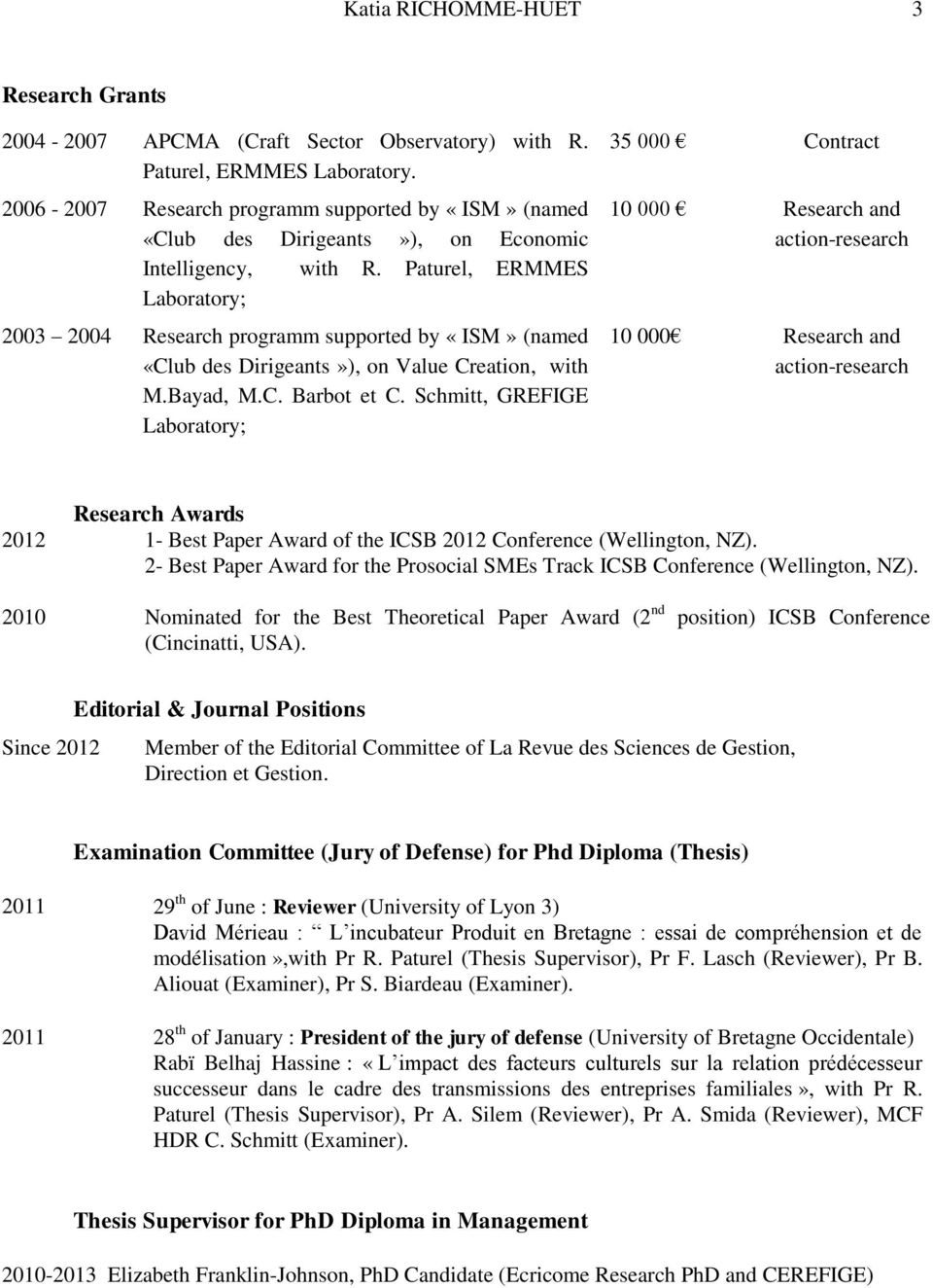 Paturel, ERMMES Laboratory; 2003 2004 Research programm supported by «ISM» (named «Club des Dirigeants»), on Value Creation, with M.Bayad, M.C. Barbot et C.