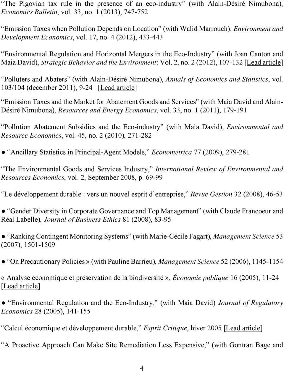4 (2012), 433-443 Environmental Regulation and Horizontal Mergers in the Eco-Industry (with Joan Canton and Maia David), Strategic Behavior and the Environment: Vol. 2, no.