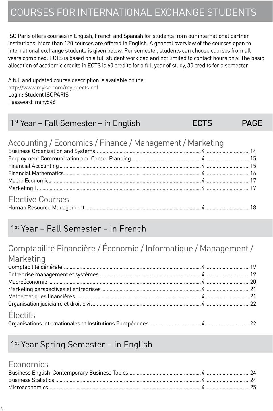 Per semester, students can choose courses from all years combined. ECTS is based on a full student workload and not limited to contact hours only.