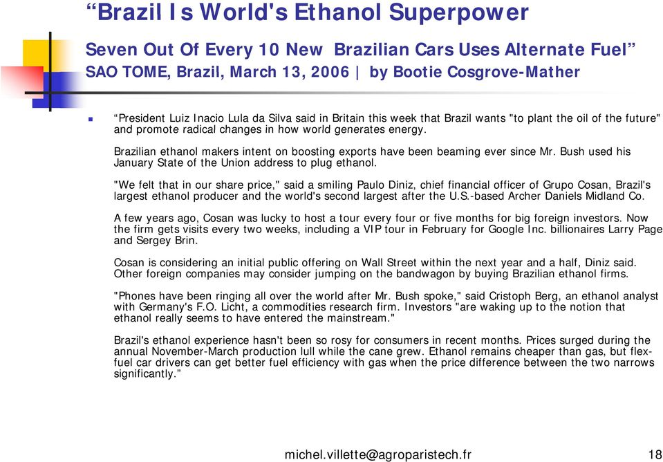 Brazilian ethanol makers intent on boosting exports have been beaming ever since Mr. Bush used his January State of the Union address to plug ethanol.