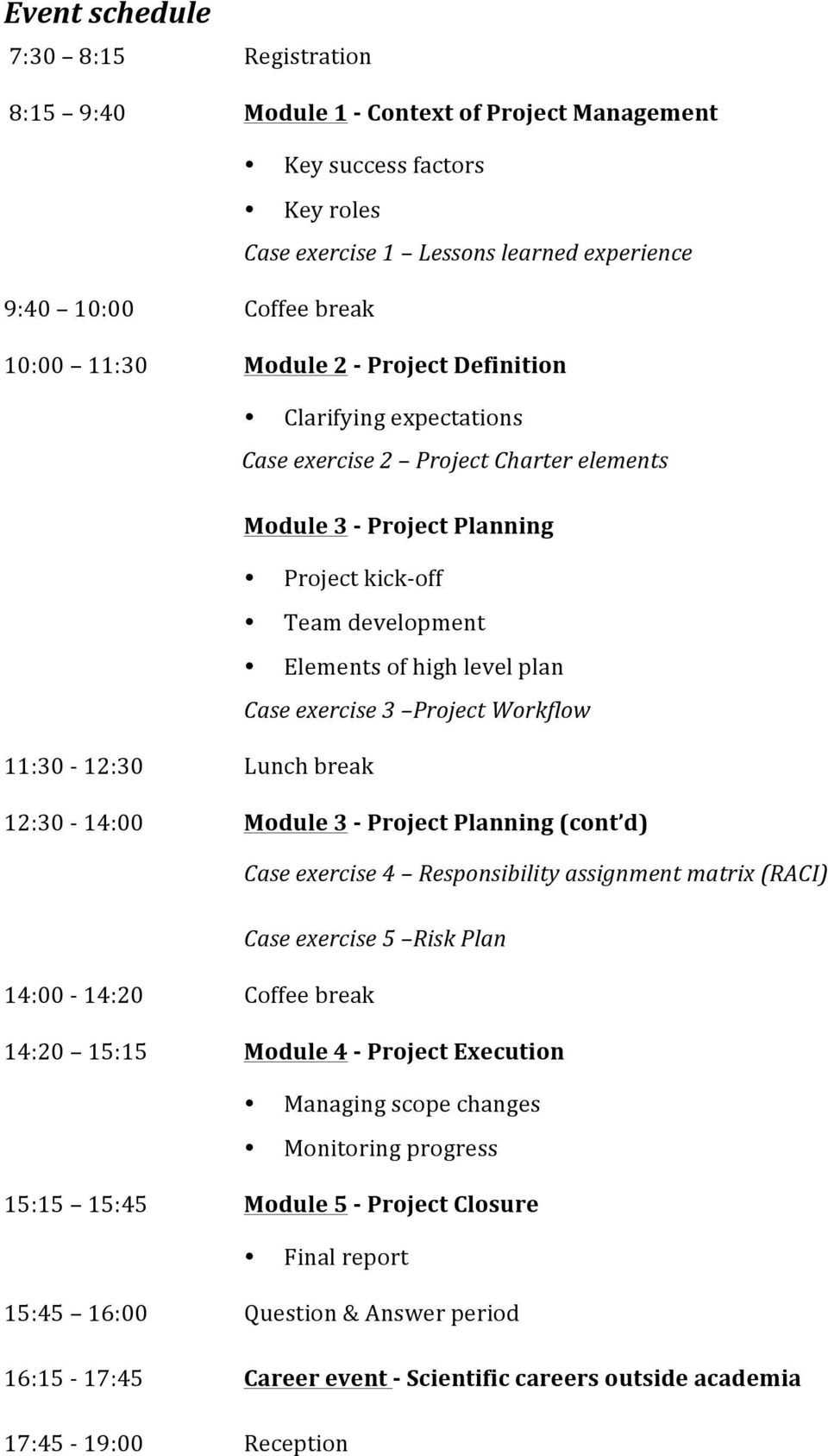 3 Project Workflow 11:30-12:30 Lunch break 12:30-14:00 Module 3 - Project Planning (cont d) Case exercise 4 Responsibility assignment matrix (RACI) Case exercise 5 Risk Plan 14:00-14:20 Coffee break