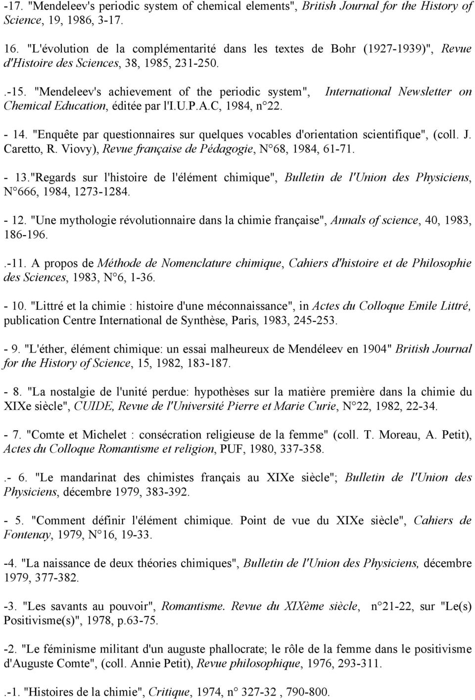 """Mendeleev's achievement of the periodic system"", International Newsletter on Chemical Education, éditée par l'i.u.p.a.c, 1984, n 22. - 14."