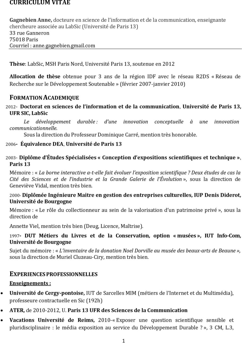 com Thèse: LabSic, MSH Paris Nord, Université Paris 13, soutenue en 2012 Allocation de thèse obtenue pour 3 ans de la région IDF avec le réseau R2DS «Réseau de Recherche sur le Développement