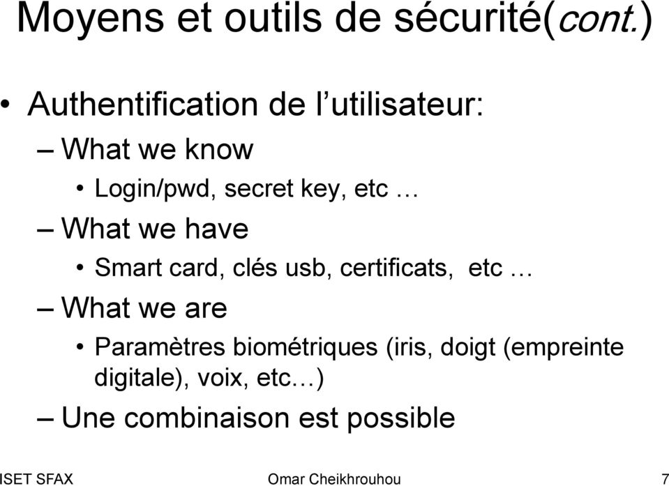 etc What we have Smart card, clés usb, certificats, etc What we are