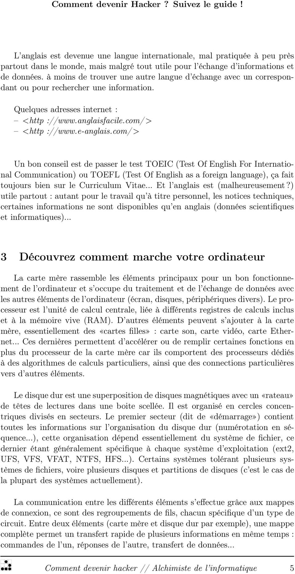 com/ > Un bon conseil est de passer le test TOEIC (Test Of English For International Communication) ou TOEFL (Test Of English as a foreign language), ça fait toujours bien sur le Curriculum Vitae.